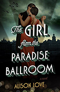 The Girl from the Paradise Ballroom - Alison Love book jacket